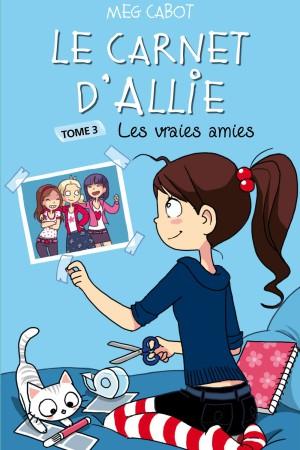 Le carnet d'Allie - Tome 3 : Les vraies amies